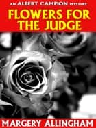 Flowers for the Judge (Campion #7) ebook by Margery Allingham