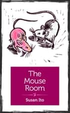 The Mouse Room ebook by Susan Ito