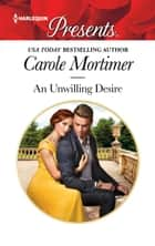 An Unwilling Desire - A Millionaire Romance ebook by Carole Mortimer