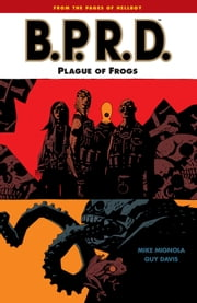 B.P.R.D. Volume 3: Plague of Frogs ebook by Mike Mignola