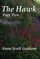 The Hawk: Part Two ebook by Anna Scott Graham
