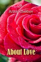 About Love ebook by Anton Chekhov