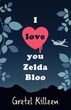 I Love You Zelda Bloo ebook by Gretel Killeen
