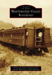 Whitewater Valley Railroad ebook by Francis H. Parker,Judy Clem,Whitewater Valley Railroad