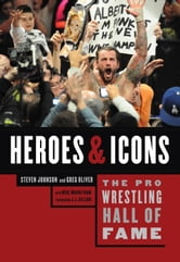 Pro Wrestling Hall of Fame, The - Heroes and Icons ebook by Greg Oliver,Steven Johnson