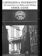 Capitalism and Modernity - An Excursus on Marx and Weber ebook by Derek Sayer