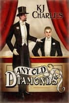 Any Old Diamonds - Lilywhite Boys, #1 ebook by KJ Charles