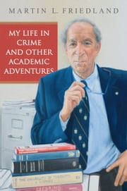 My Life in Crime and Other Academic Adventures ebook by Martin L. Friedland