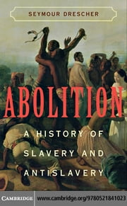 Abolition: A History of Slavery and Antislavery ebook by Drescher, Seymour
