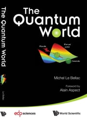 The Quantum World ebook by Michel Le Bellac,Alain Aspect