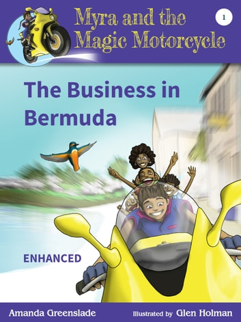 Myra and the Magic Motorcycle Book 1: The Business in Bermuda - Childrens Picture Book and Advanced Reader for Kids Optimised for Tablets ebook by Amanda Greenslade