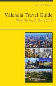 Valencia, Spain Travel Guide - What To See & Do ebook by Kenneth Coates