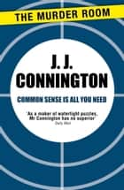 Common Sense Is All You Need ebook by J. J. Connington