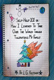 Self-Help 101 or: How I Learned to Take Over the World Through Tolerating My Family ebook by L.G. Keltner