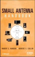 Small Antenna Handbook ebook by Robert C. Hansen, Robert E. Collin