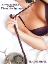 How I Became A Phone Sex Operator: My True Story ebook by Elaine Shuel