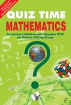 Quiz Time Mathematics: For aspirants of mathematical olympiads, NTSE, and students of all age groups ebook by Editorial Board