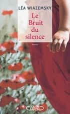 Le bruit du silence ebook by Lea Wiazemsky