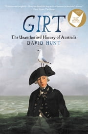 Girt - The Unauthorised History of Australia ebook by David Hunt