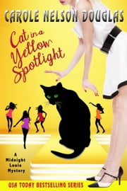 Cat in a Yellow Spotlight - A Midnight Louie Mystery ebook by Carole Nelson Douglas
