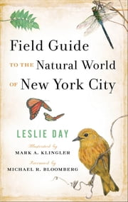 Field Guide to the Natural World of New York City ebook by Leslie Day,Mark A. Klingler,Michael R. Bloomberg