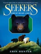 Seekers #2: Great Bear Lake ebook by Erin Hunter