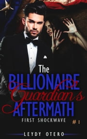 The First Shockwave: (The Billionaire Guardian's Aftermath Book 1) (A Billionaire Romance) ebook by Kobo.Web.Store.Products.Fields.ContributorFieldViewModel