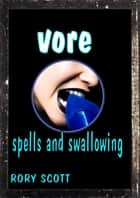 Vore: Spells, and Swallowing ebook by Rory Scott