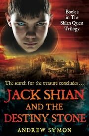 Jack Shian and the Destiny Stone ebook by Andrew Symon