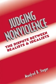 Judging Nonviolence - The Dispute Between Realists and Idealists ebook by Manfred B. Steger