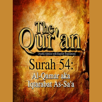 The Qur'an (Arabic Edition with English Translation) - Surah 54 - Al-Qamar aka Iqtarabat As-Sa'a audiobook by Traditional