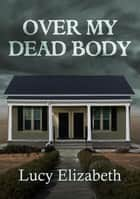 Over My Dead Body ebook by Lucy Elizabeth, TBD