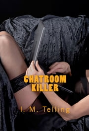 Chatroom Killer ebook by I. M. Telling