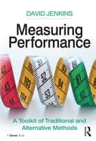 Measuring Performance - A Toolkit of Traditional and Alternative Methods ebook by David Jenkins
