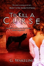 To Kill A Curse ebook by G. Wakeling