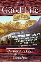 The Good Life Gets Better - Panning for Gold ebook by Dorian Amos