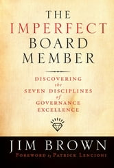 The Imperfect Board Member - Discovering the Seven Disciplines of Governance Excellence ebook by Jim Brown