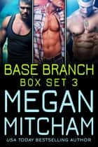 Base Branch Series - Box Set 3 ebook by Megan Mitcham
