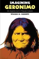 Imagining Geronimo ebook by William M. Clements