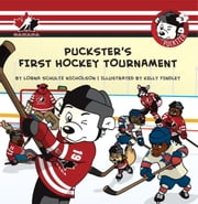 Puckster's First Hockey Tournament ebook by Lorna Schultz Nicholson