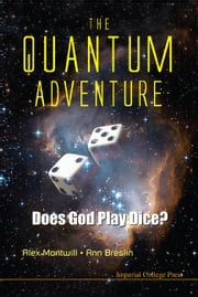 The Quantum Adventure - Does God Play Dice? ebook by Alex Montwill,Ann Breslin