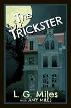 The Trickster ebook by L.G. Miles, Amy Miles