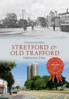 Stretford and Old Trafford Through Time ebook by Steve Dickens