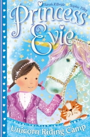 Princess Evie: The Unicorn Riding Camp ebook by Sophie Tilley,Sarah Kilbride