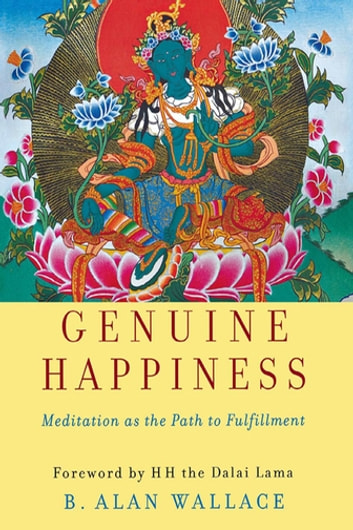 Genuine Happiness - Meditation as the Path to Fulfillment ebook by B. Alan Wallace