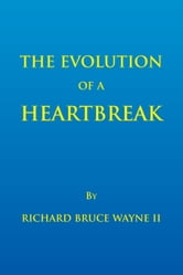 The Evolution of a Heartbreak ebook by Richard Bruce Wayne II