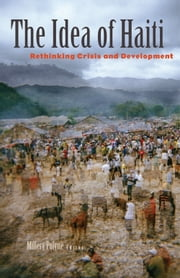 The Idea of Haiti - Rethinking Crisis and Development ebook by Millery Polyné