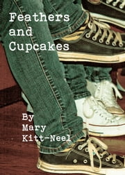 Feathers and Cupcakes ebook by Mary Kitt-Neel