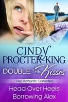 Double The Kisses Romantic Comedy Bundle: Head Over Heels and Borrowing Alex - (Love in the Pacific Northwest, Books 1 and 2) ebook by Cindy Procter-King