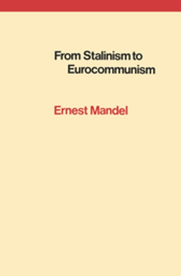 From Stalinism to Eurocommunism - The Bitter Fruits of 'Socialism in One Country' ebook by Ernest Mandel